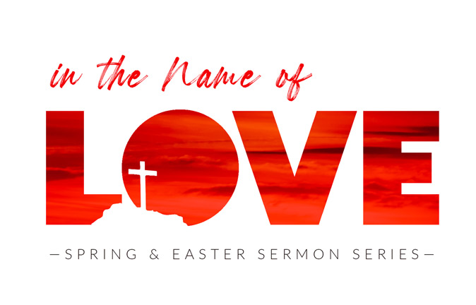 Weekend Services: In the Name of Love